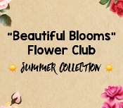 """Beautiful Blooms Flower Club!"" - Summer 2019 Edition"